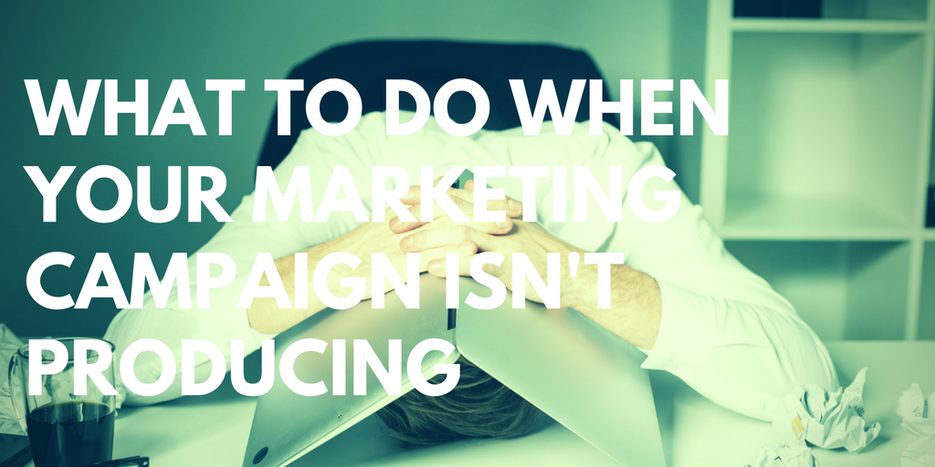 What To Do When Your Marketing Campaign Isn't Producing.png
