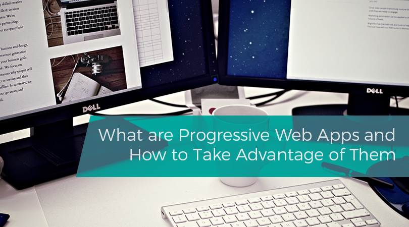 What are Progressive Web Apps and How to Take Advantage of Them