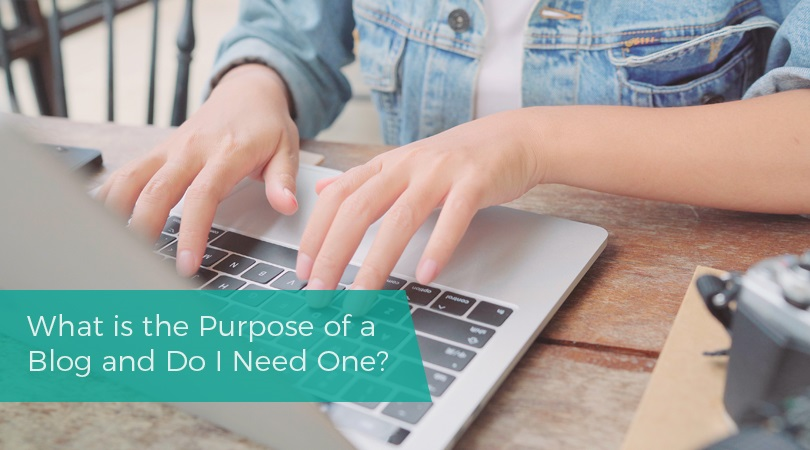 What is the Purpose of a Blog and Do I Need One