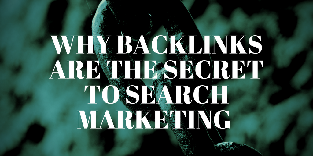 Why Backlinks Are The Secret to Search Marketing
