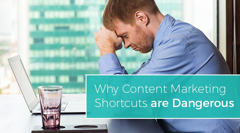 Why Content Marketing Shortcuts are Dangerous