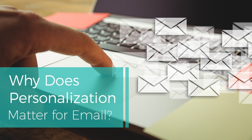 Why Does Personalization Matter for Email