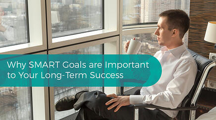 Why SMART Goals are Important to Your Long-Term Success