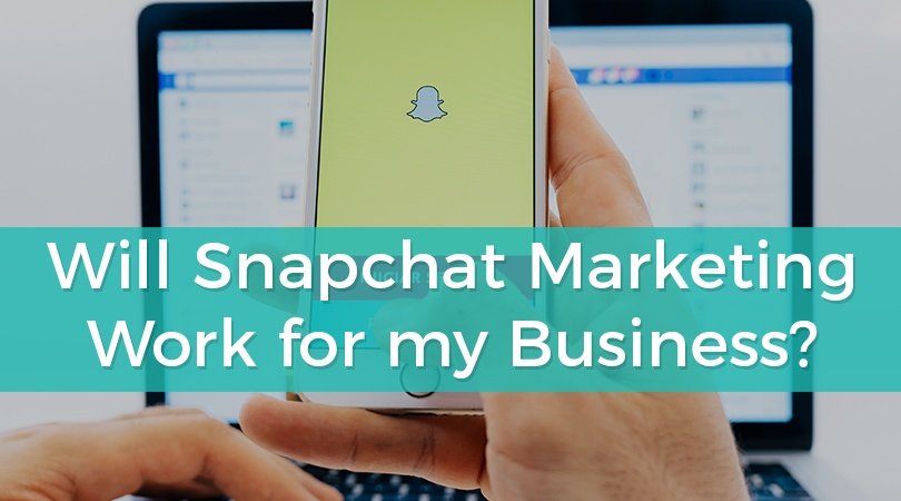 Will Snapchat Marketing Work for my Business.jpg