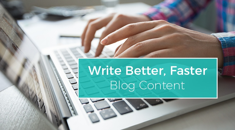 Write Better Faster Blog Content (1)