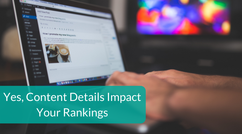 Yes, Content Details Impact Your Rankings