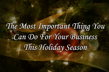 he_Most_Important_Thing_You_Can_Do_For_Your_Business_This_Holiday_Season.png