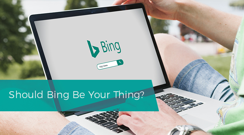 Should Bing Be Your Thing